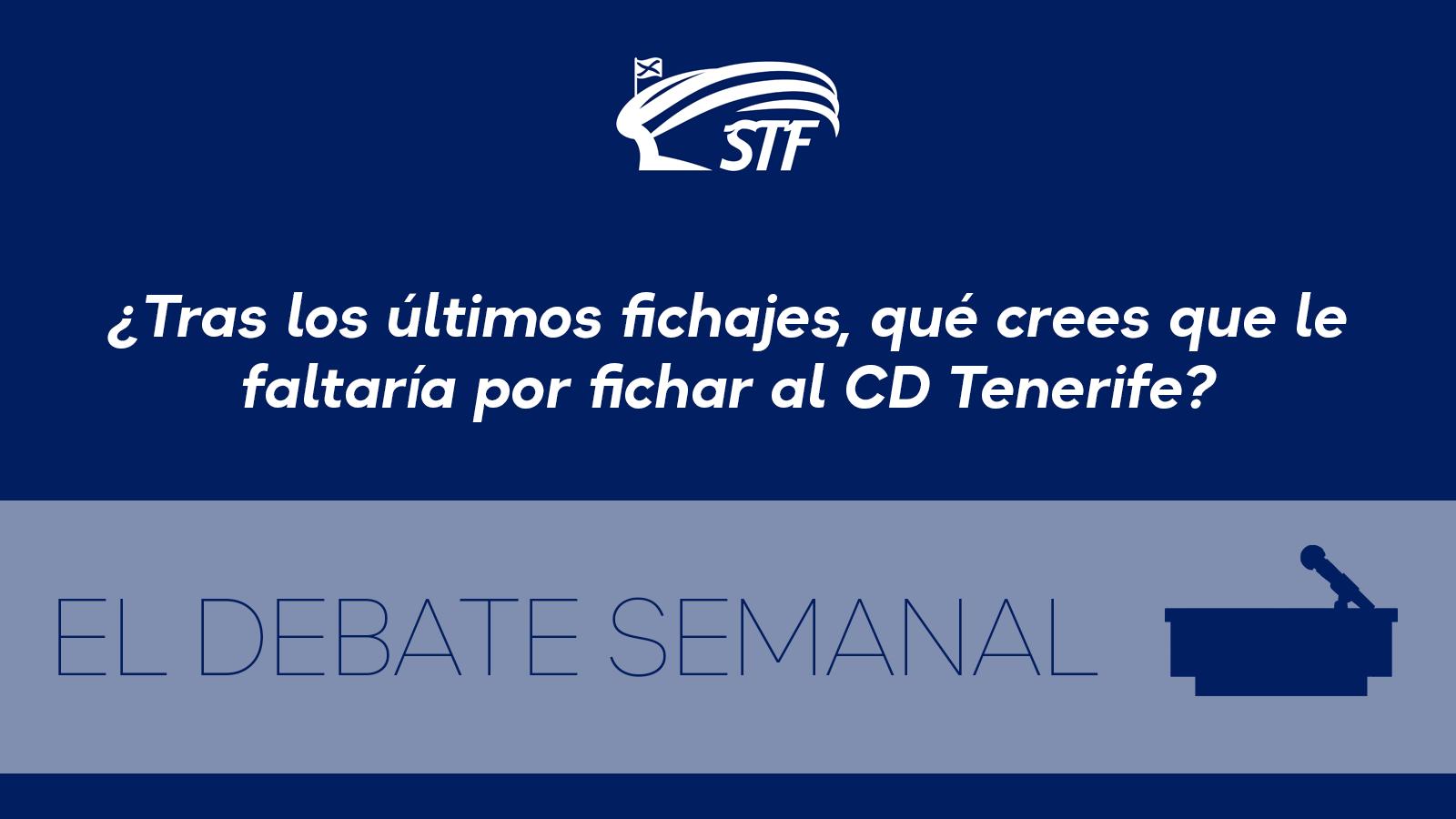 El Debate Semanal: ¿Qué crees que le faltaría por fichar al CD Tenerife? Un delantero (15), un central (9) y un portero (3)