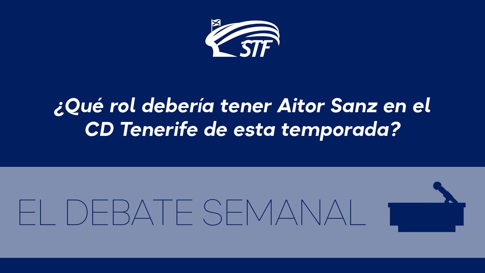 El Debate Semanal: ¿Qué rol debería tener Aitor Sanz en el CD Tenerife de esta temporada? La mayoría cree que el de recambio